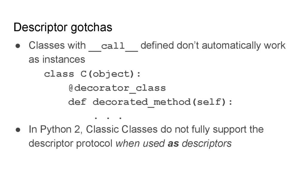 Descriptor gotchas ● Classes with __call__ defi...