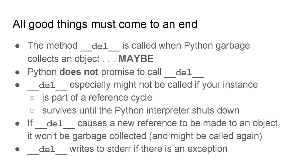 ● The method __del__ is called when Python garb...