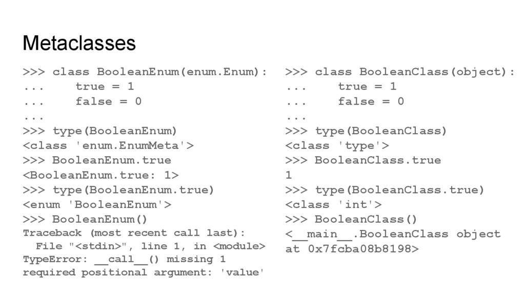 >>> class BooleanClass(object): ... true = 1 .....