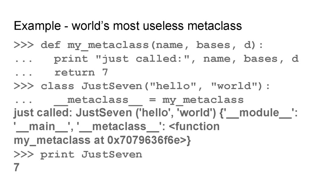 >>> def my_metaclass(name, bases, d): ... print...