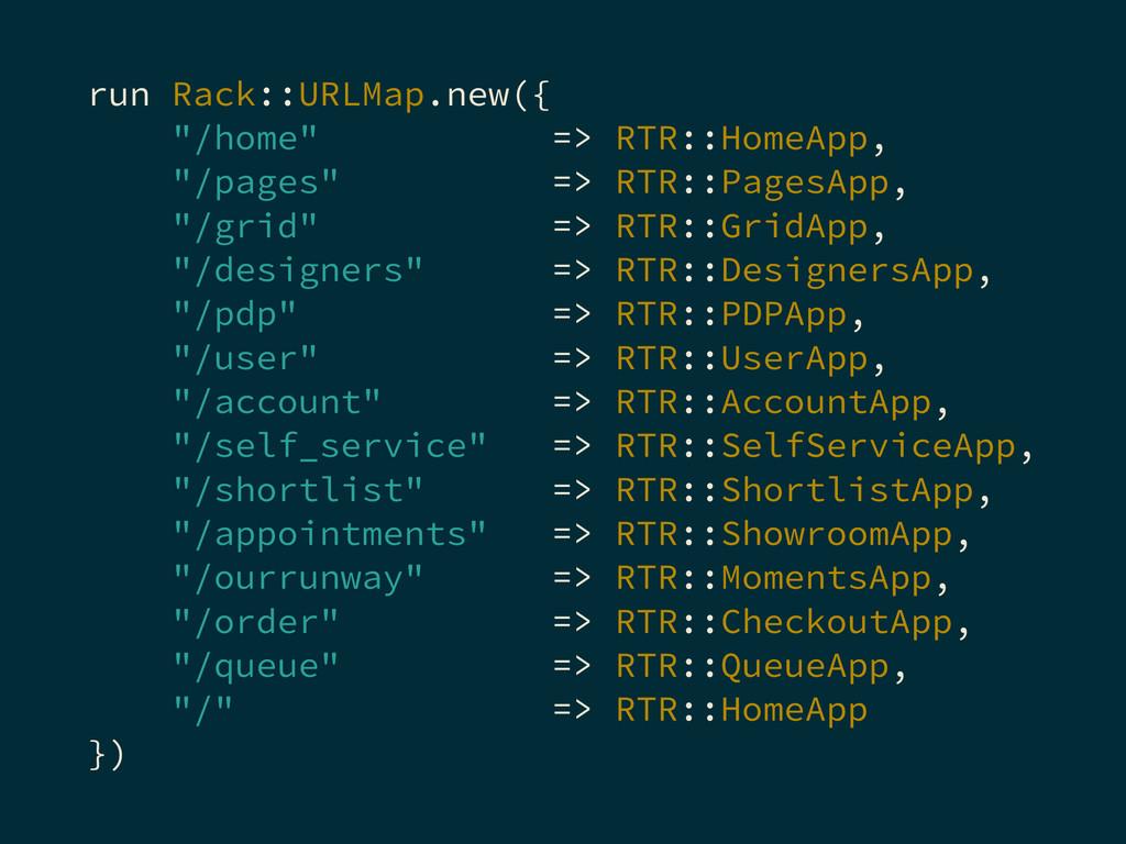 """run Rack::URLMap.new({ """"/home"""" => RTR::HomeApp,..."""