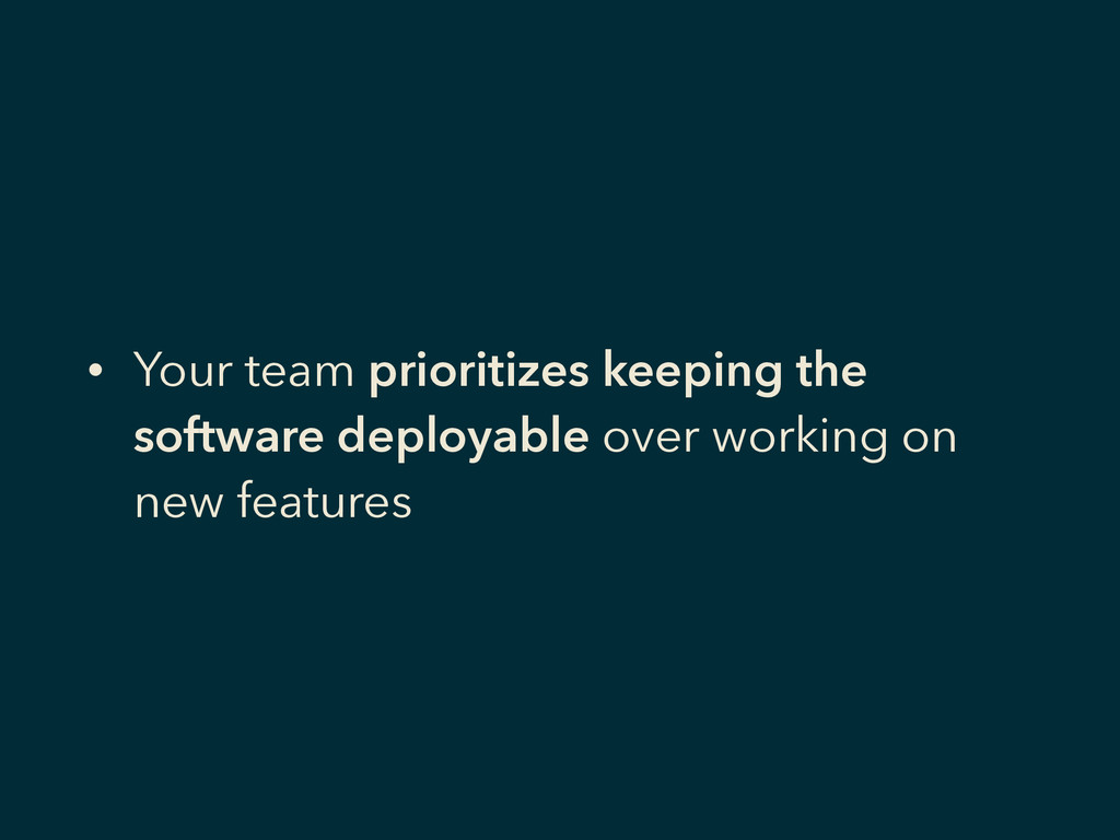 • Your team prioritizes keeping the software de...