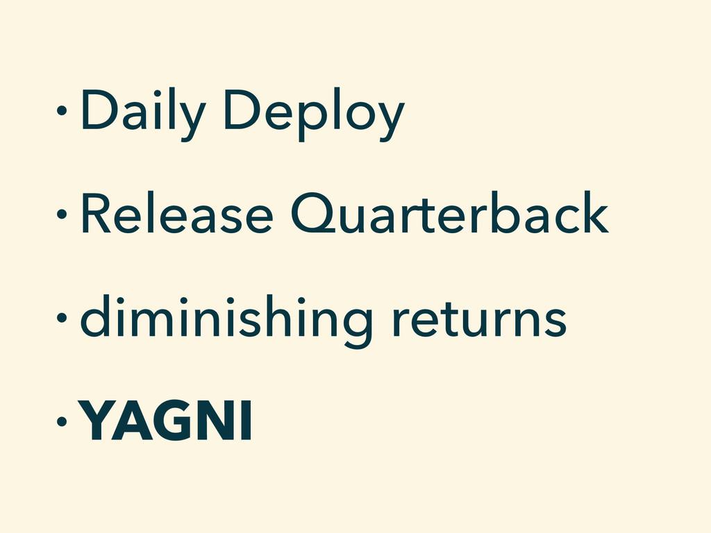 • Daily Deploy • Release Quarterback • diminish...