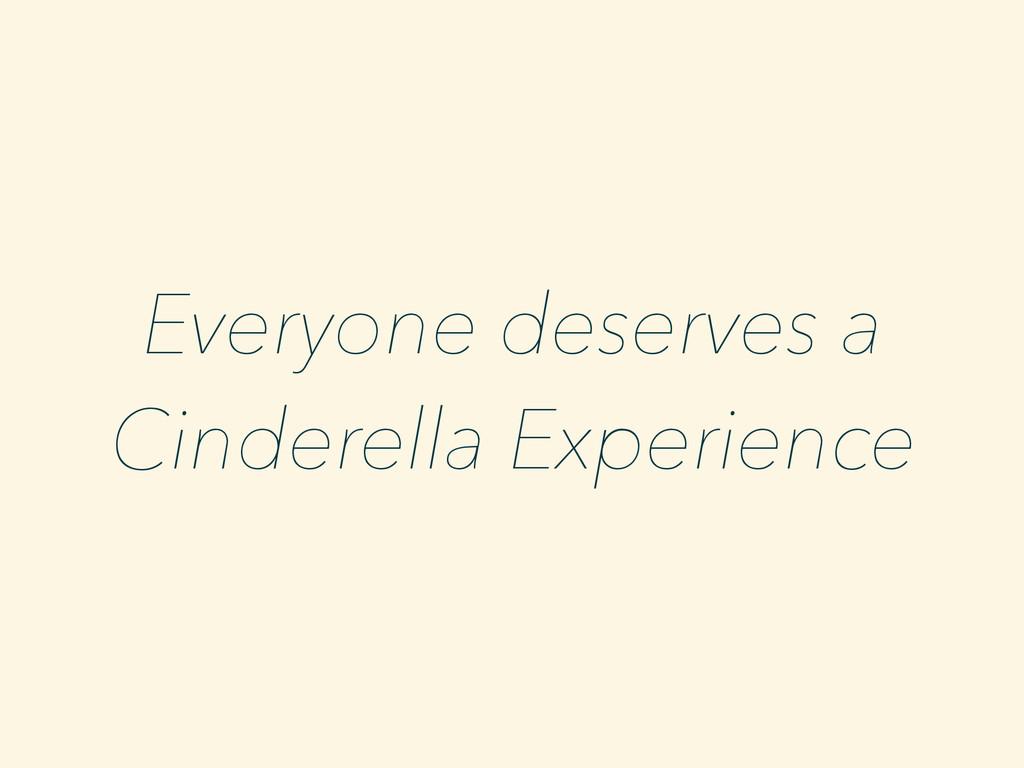 Everyone deserves a Cinderella Experience