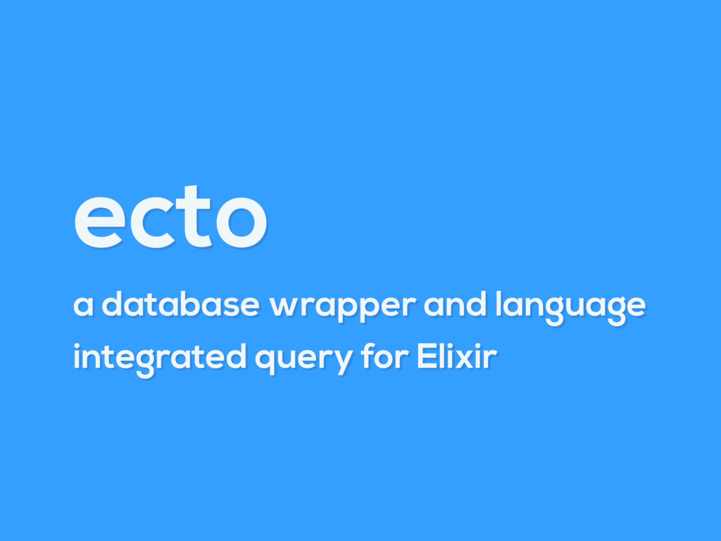 ecto a database wrapper and language integrated...