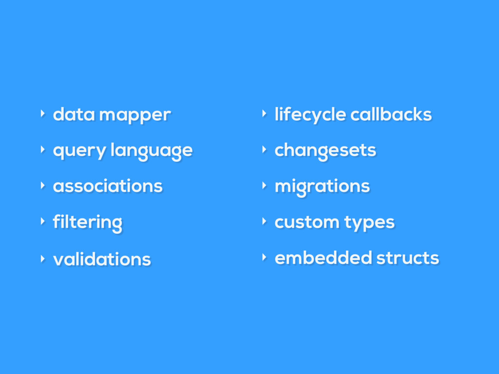 ‣ data mapper ‣ query language ‣ associations ‣...