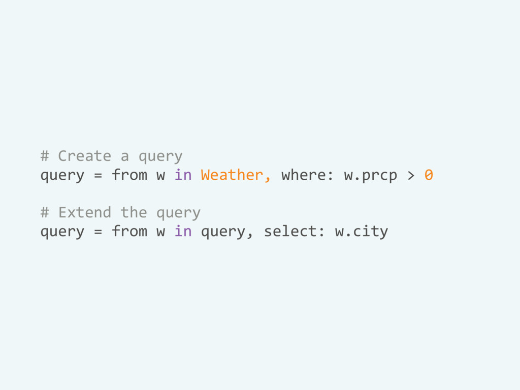 # Create a query query = from w in Weather, whe...