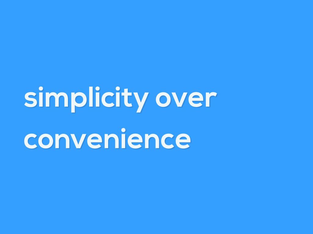 simplicity over convenience