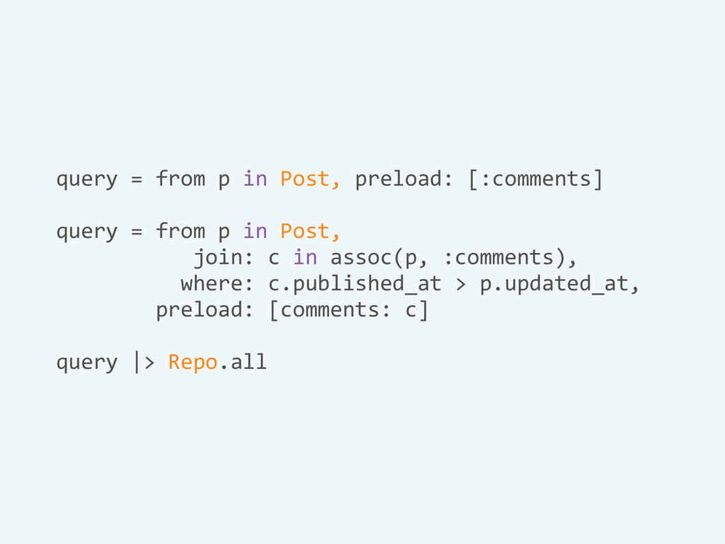 query = from p in Post, preload: [:comments] qu...