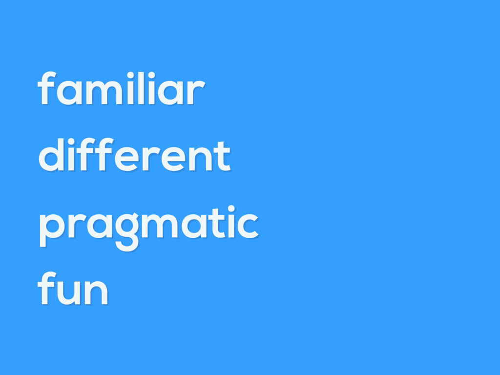 familiar different pragmatic fun