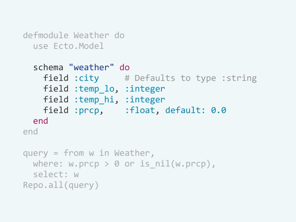 "defmodule Weather do use Ecto.Model schema ""wea..."