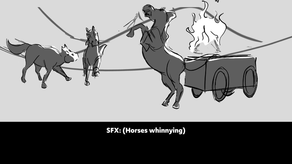 SFX: (Horses whinnying)