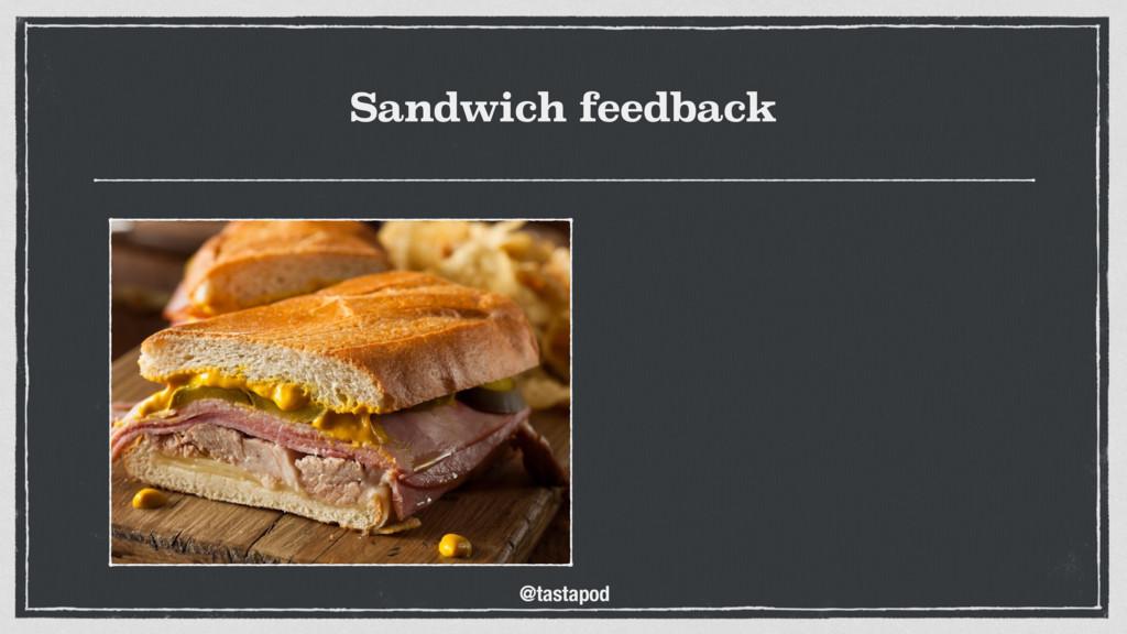 @tastapod Sandwich feedback