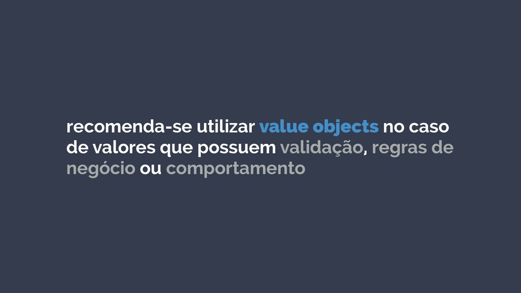 recomenda-se utilizar value objects no caso de ...