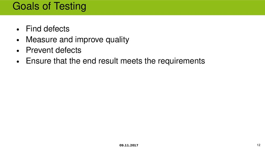 09.11.2017 12 Goals of Testing ● Find defects ●...