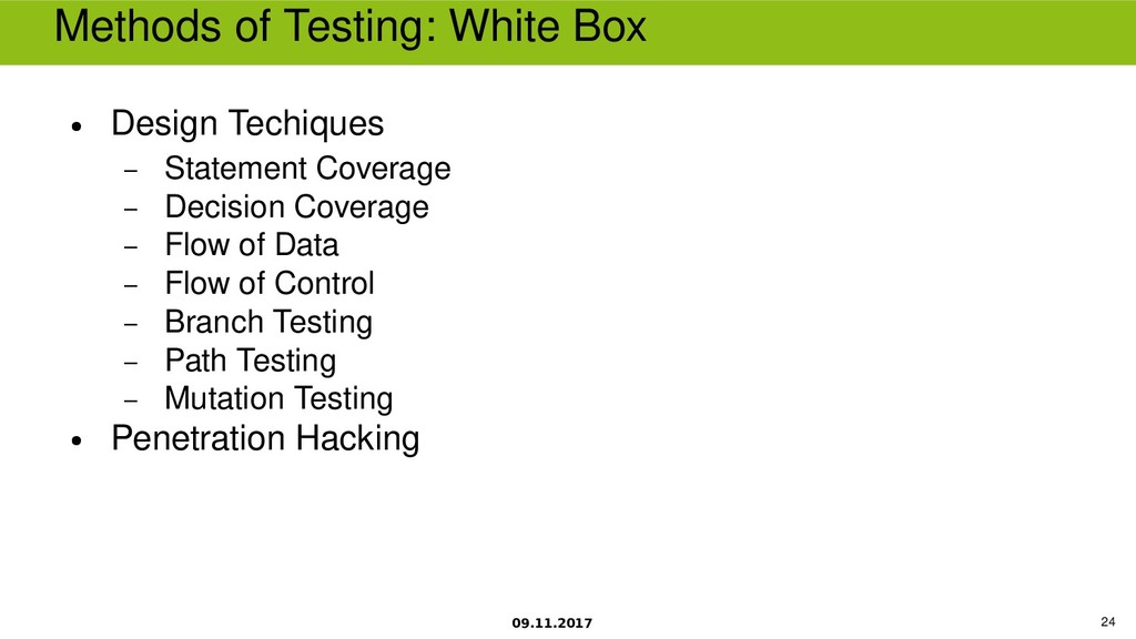 09.11.2017 24 Methods of Testing White Box ● De...