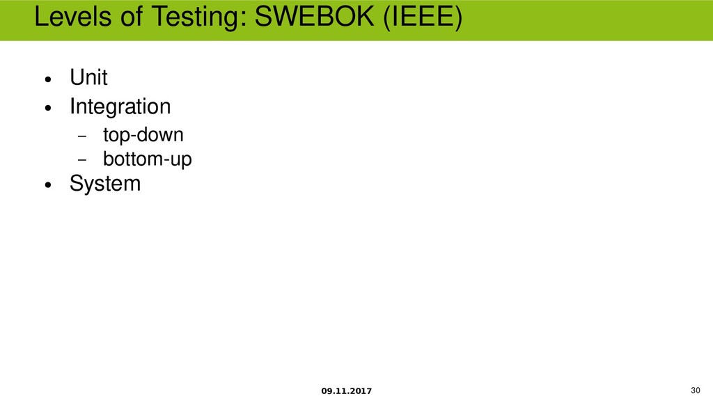 09.11.2017 30 Levels of Testing SWEBOK (IEEE) ●...