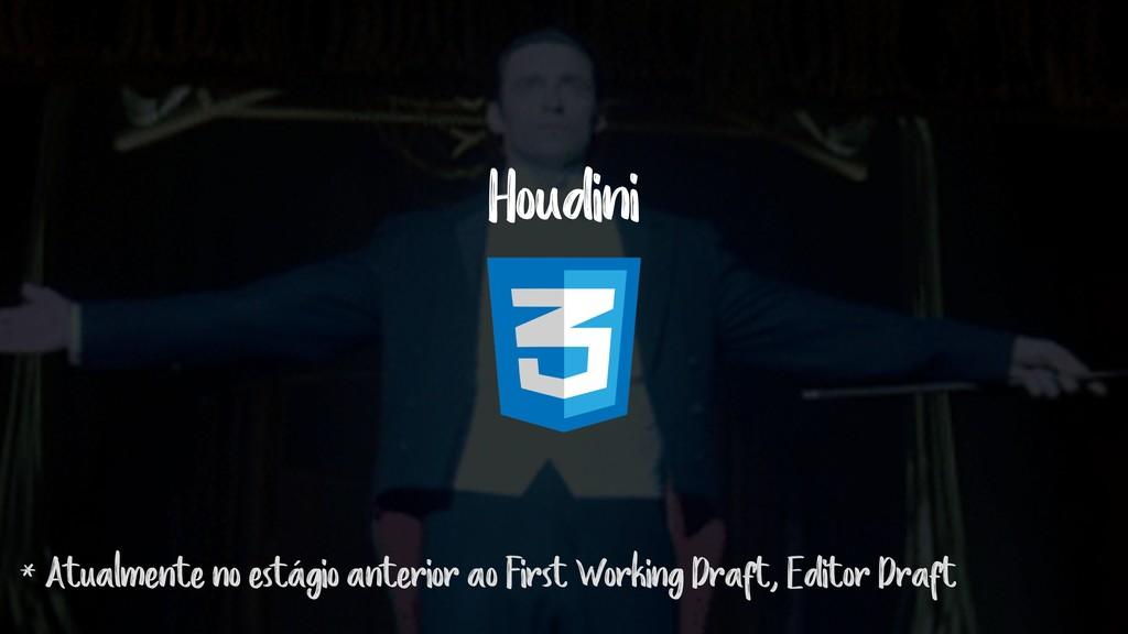 Houdini * Atualmente no estágio anterior ao Fir...