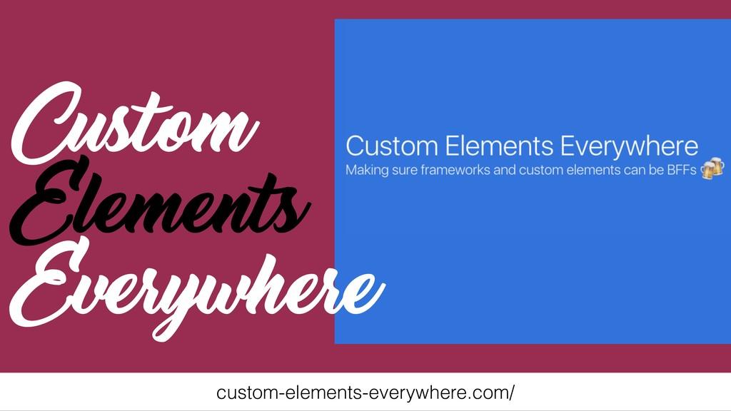 Custom Elements Everywhere custom-elements-ever...