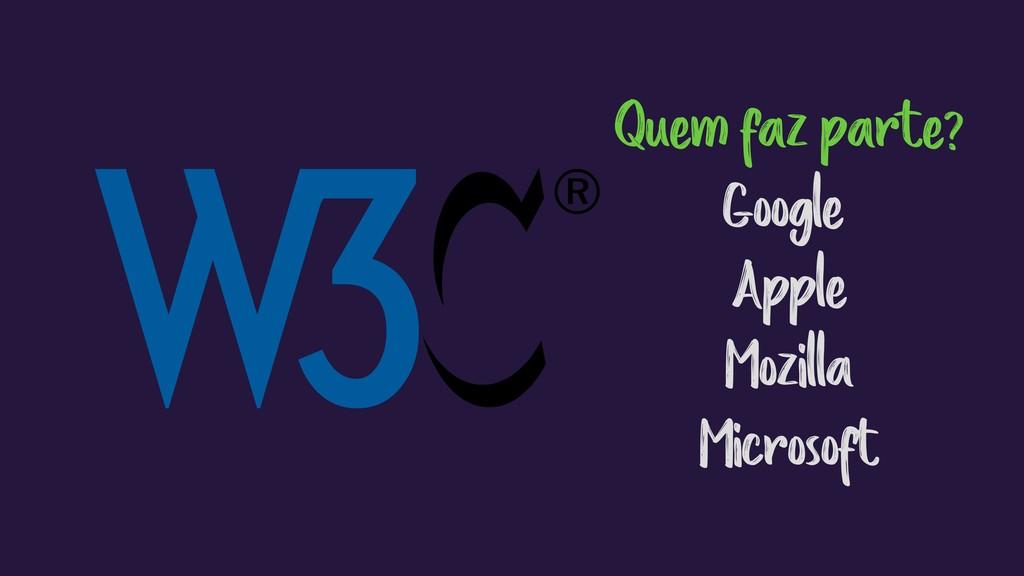Quem faz parte? Google Apple Mozilla Microsoft