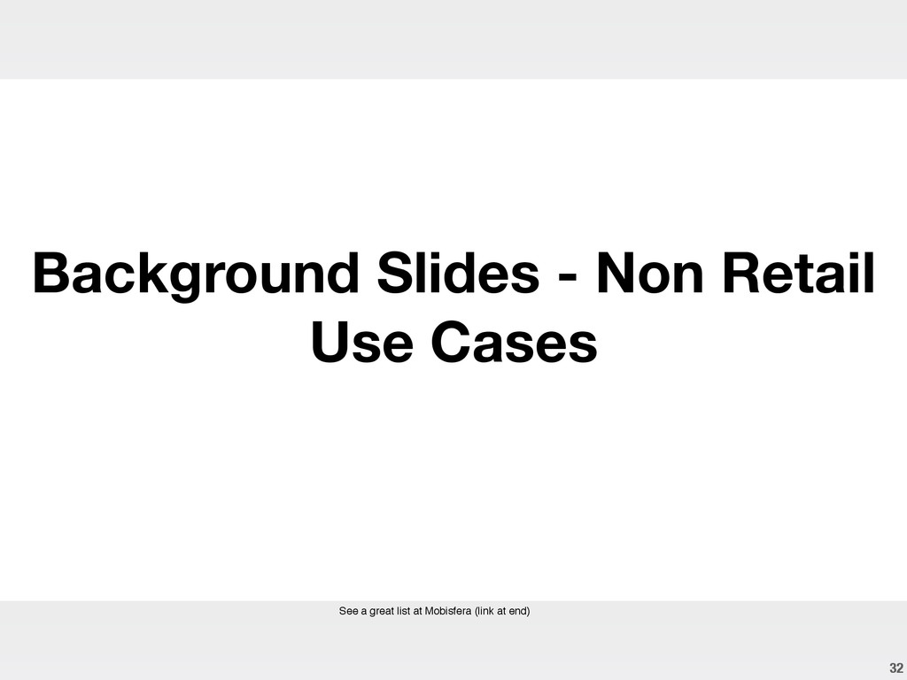 32 Background Slides - Non Retail Use Cases See...