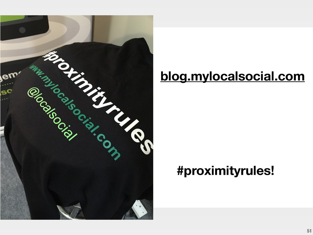 51 blog.mylocalsocial.com #proximityrules!