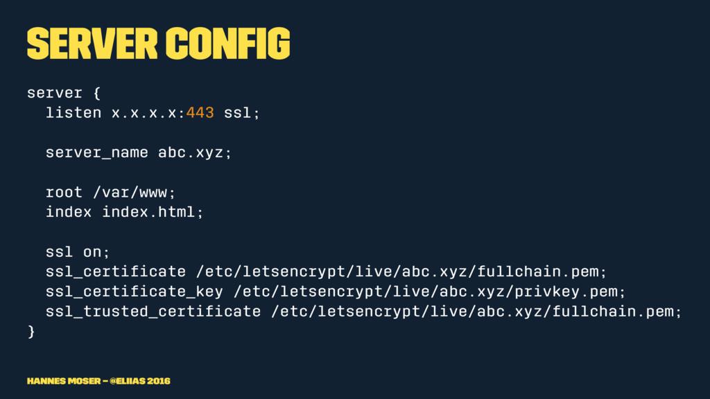 Server Config server { listen x.x.x.x:443 ssl; s...