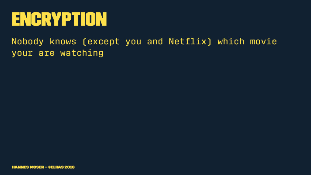 Encryption Nobody knows (except you and Netflix)...