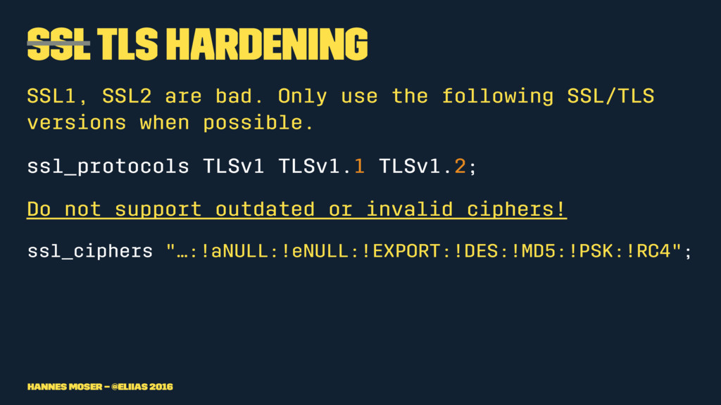 SSL TLS Hardening SSL1, SSL2 are bad. Only use ...