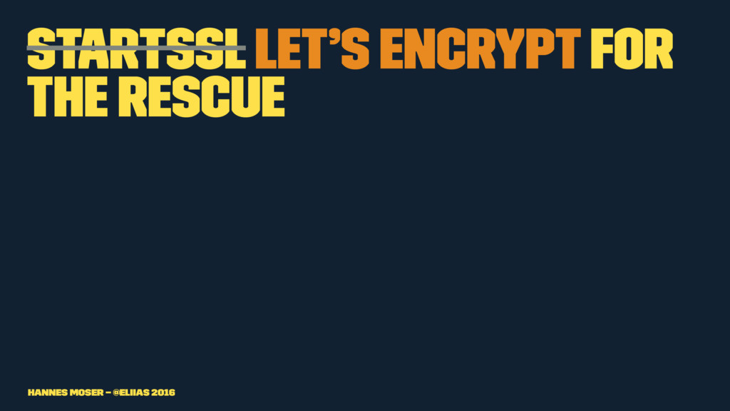 StartSSL Let's Encrypt for the rescue Hannes Mo...
