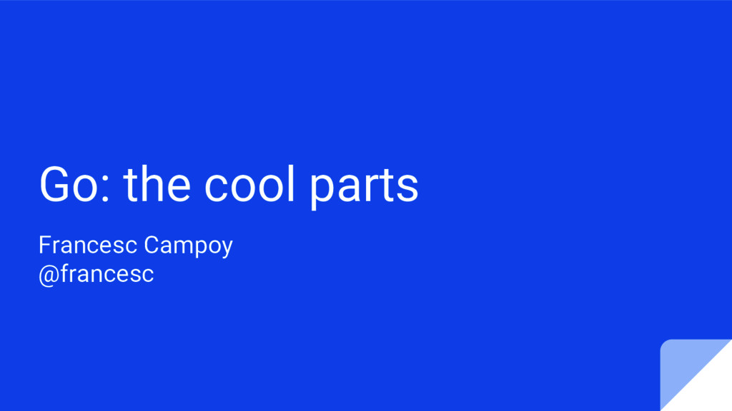 Go: the cool parts Francesc Campoy @francesc