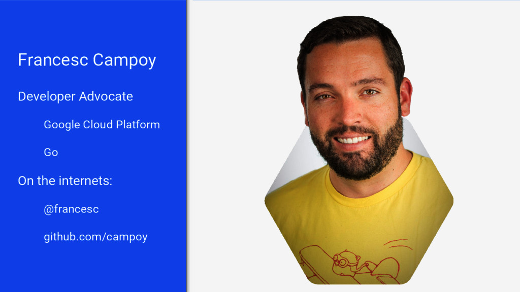 Francesc Campoy Developer Advocate Google Cloud...
