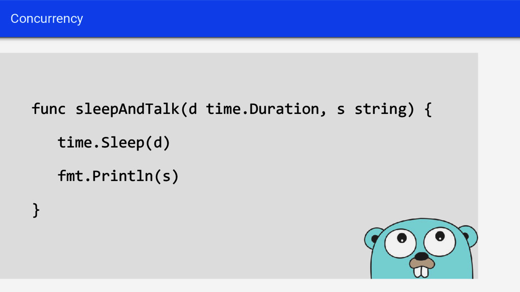 Concurrency func sleepAndTalk(d time.Duration, ...