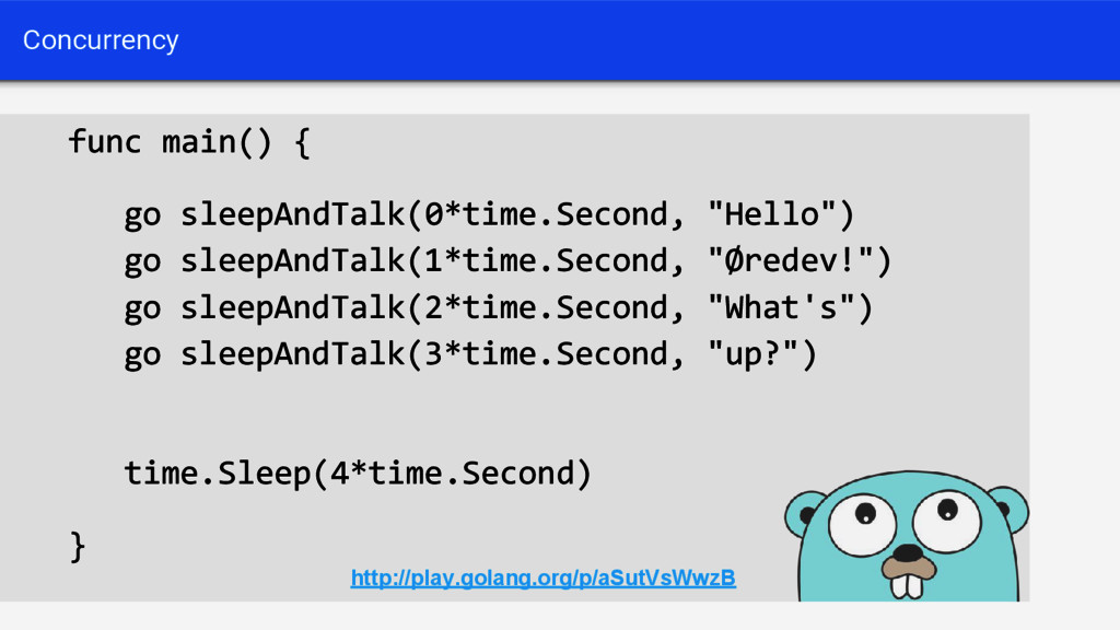 "func main() { go sleepAndTalk(0*time.Second, ""H..."
