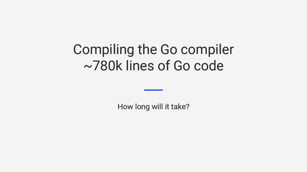 Compiling the Go compiler ~780k lines of Go cod...