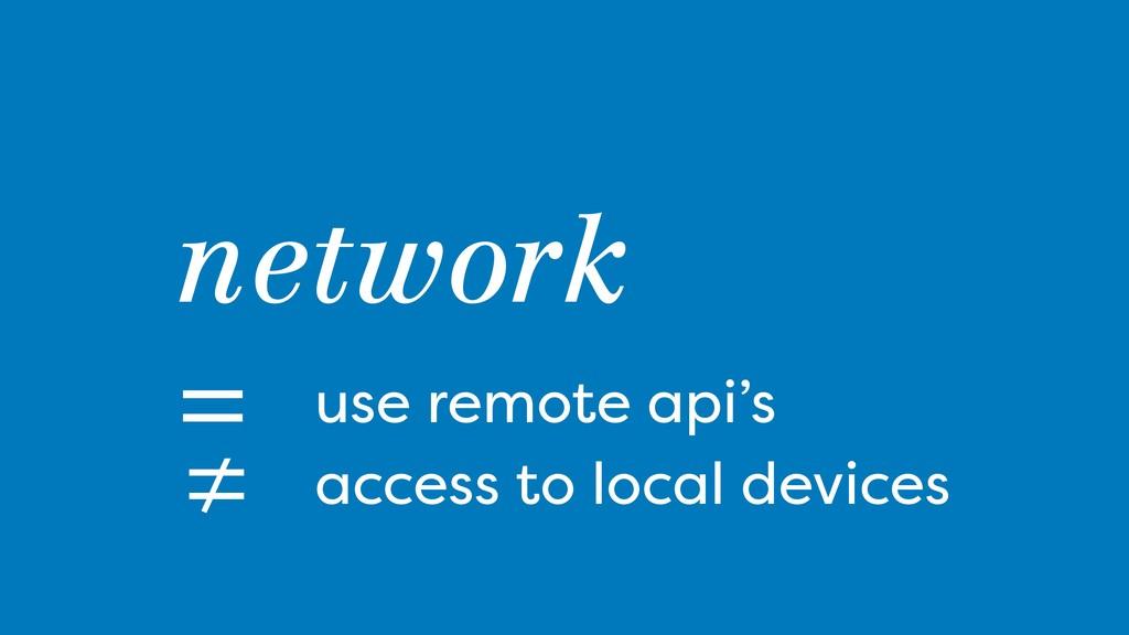 = network use remote api's ≠ access to local de...