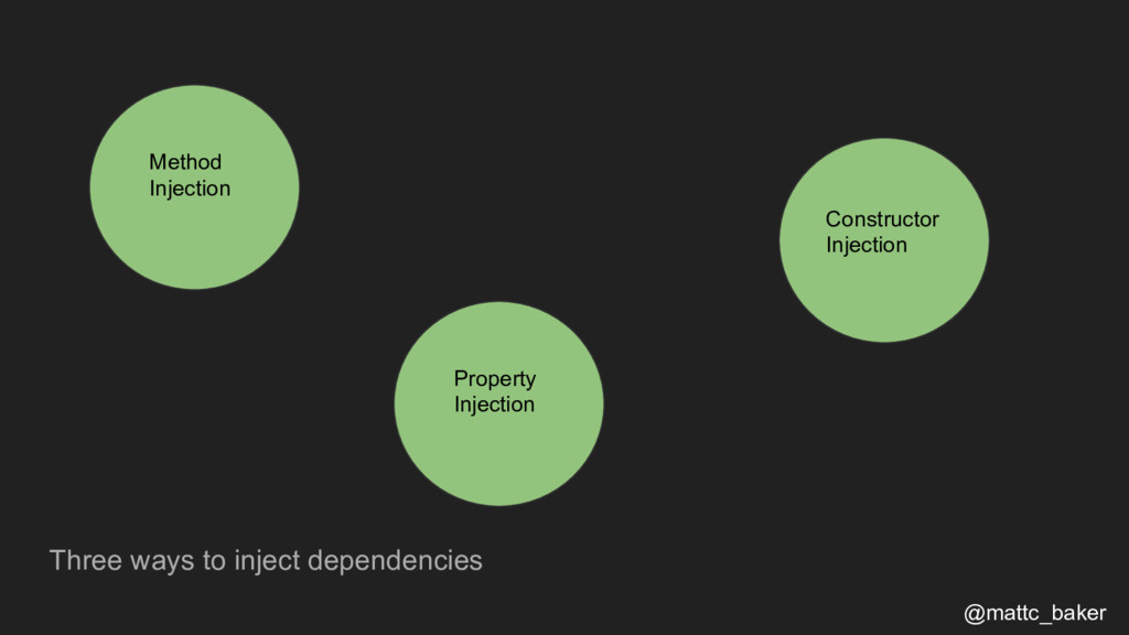 Three ways to inject dependencies @mattc_baker ...