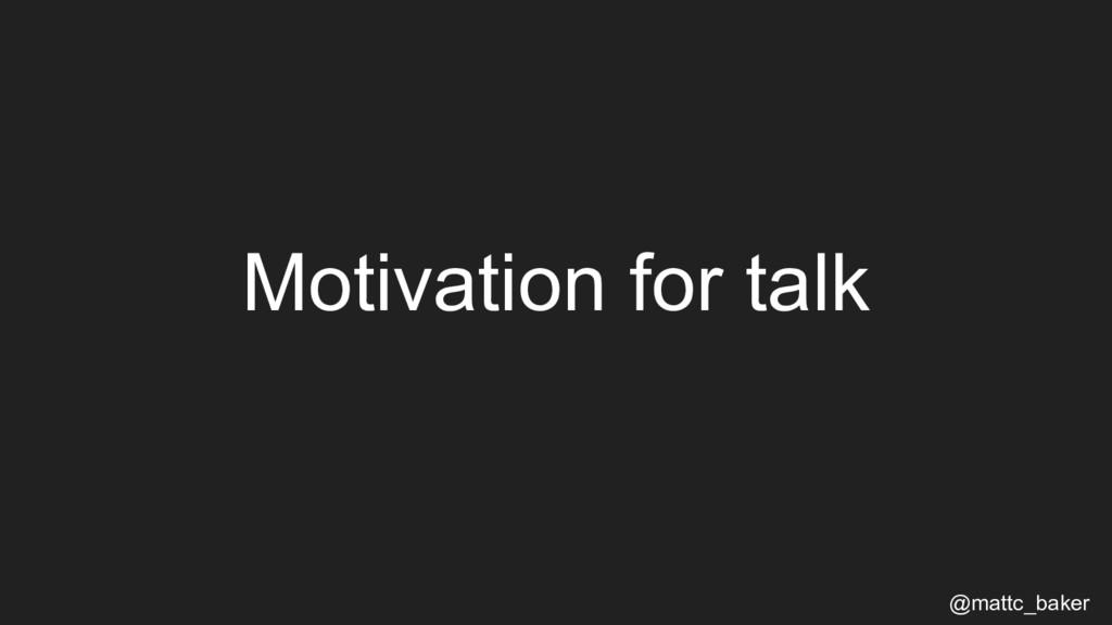 Motivation for talk @mattc_baker