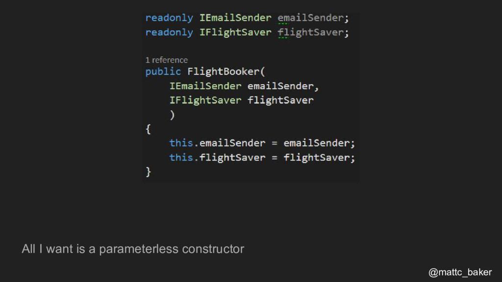 All I want is a parameterless constructor @matt...