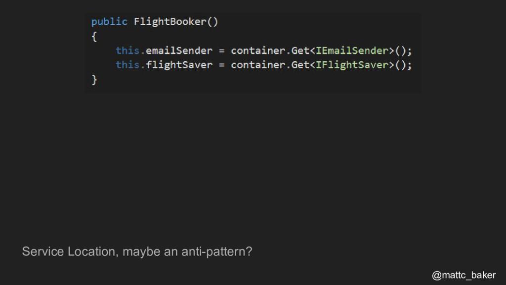 Service Location, maybe an anti-pattern? @mattc...