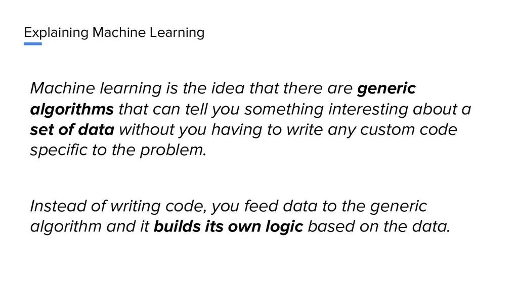 Explaining Machine Learning Machine learning is...