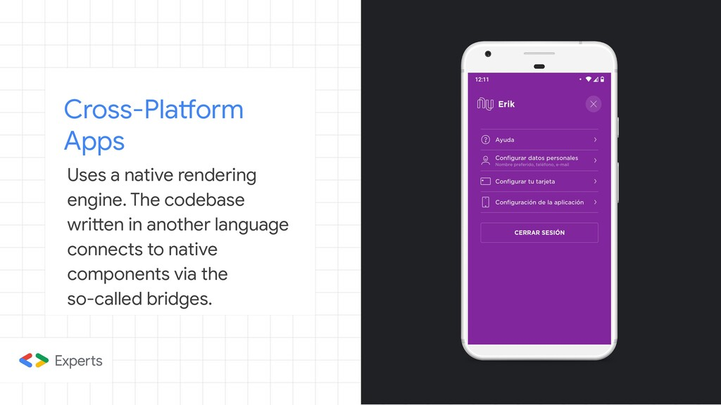 Cross-Platform Apps Uses a native rendering eng...