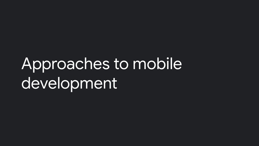 Approaches to mobile development