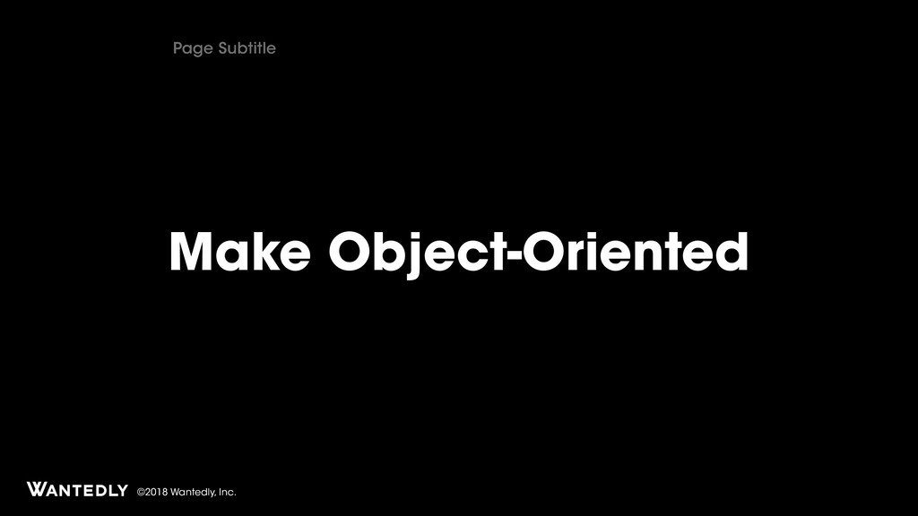 ©2018 Wantedly, Inc. Page Subtitle Make Object-...