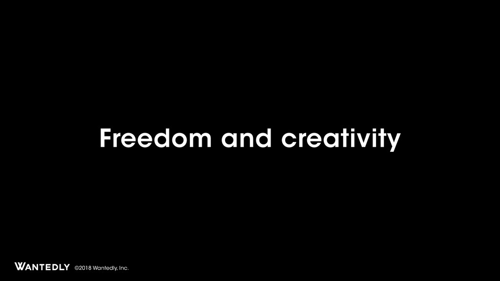 ©2018 Wantedly, Inc. Freedom and creativity