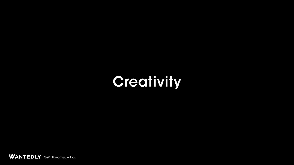 ©2018 Wantedly, Inc. Creativity