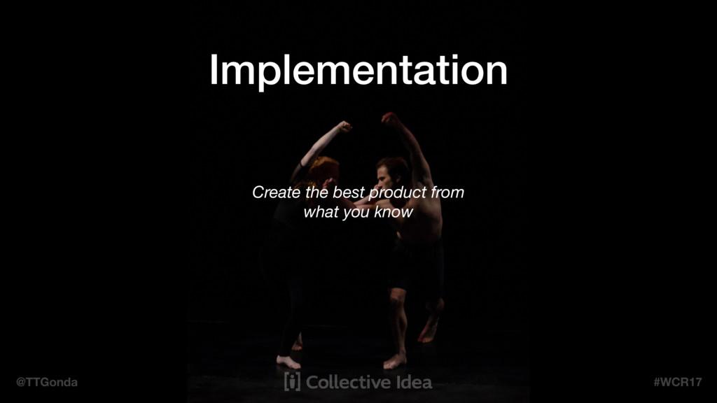 @TTGonda #WCR17 Implementation Create the best ...