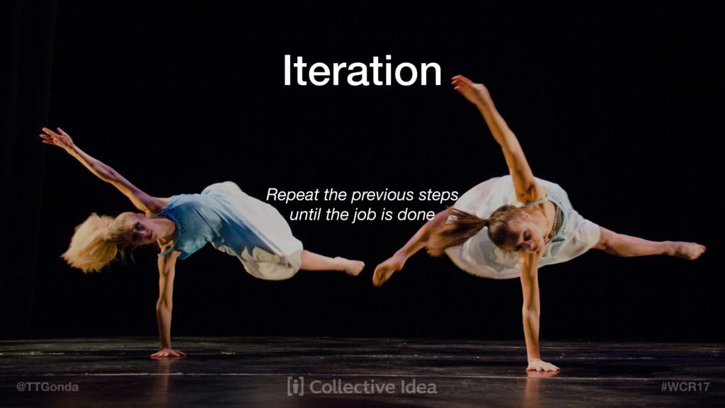 @TTGonda #WCR17 Iteration Repeat the previous s...