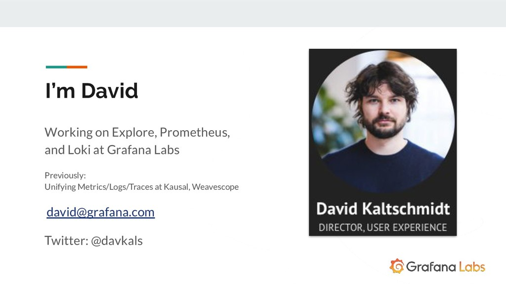 I'm David Working on Explore, Prometheus, and L...