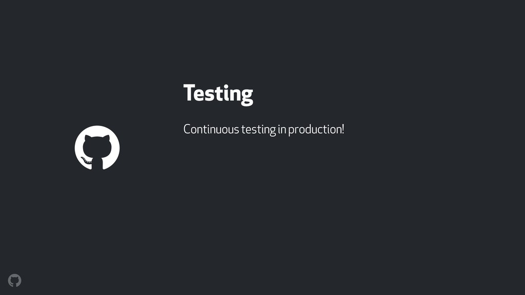 Testing Continuous testing in production!